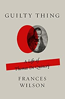 Book Cover: Guilty Thing: A Life of Thomas De Quincey