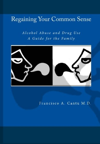 Regaining your Common Sense - Alcohol Abuse and Drug Use:  A Guide for the Family