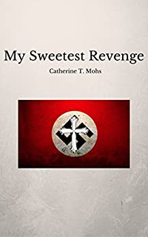 My Sweetest Revenge by [Mohs, Catherine]