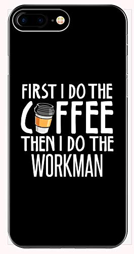 First I Do The Coffee Then I Do The Workman - Funny Gift for Workman Lovers! - Phone Case for iPhone 6+, 6S+, 7+, 8+
