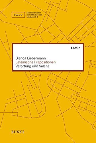 Lateinische Präpositionen: Verortung und Valenz (Studienbücher zur lateinischen Linguistik)