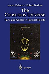 The Conscious Universe: Parts and Wholes in Physical Reality