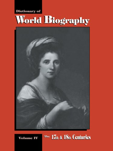 Download The 17th and 18th Centuries: Dictionary of World Biography, Volume 4: 17th and 18th Centuries Vol 4 Pdf