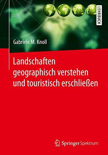 Landschaften geographisch verstehen und touristisch erschließen Taschenbuch – 2. September 2014 Gabriele M. Knoll Springer Spektrum 3642554253 SOCIAL SCIENCE / General