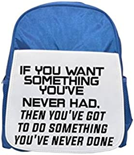 If you want something you ve never had then you ve got to do something you ve never done printed kid's blue backpack, Cute backpacks, cute small backpacks, cute black backpack, cool black backpack, fa