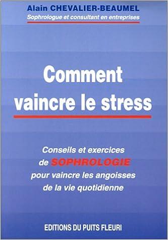 Livres gratuits en ligne Comment vaincre le stress. Conseils et exercices de sophrologie pour vaincre les angoisses de la vie quotidienne, 1ère édition epub pdf