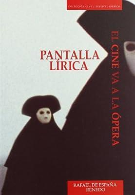 Pantalla Lírica. El Cine Va A La Ópera. Festival Ibérico De Cine.: Amazon.es: Rafael De España Renedo: Libros