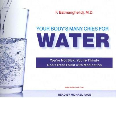 [ YOUR BODY'S MANY CRIES FOR WATER: YOU'RE NOT SICK; YOU'RE THIRSTY: DON'T TREAT WITH MEDICATION - IPS ] By Batmanghelidj, F ( Author) 2012 [ Compact Disc ]