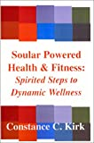 Soular Powered Health and Fitness, Constance C. Kirk, 1588515222