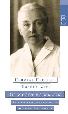Du mußt es wagen! Lebenserinnerungen der ersten deutschen Frauenärztin