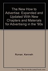 The New How to Advertise: Expanded and Updated With New Chapters and Materials for Advertising in the '90s
