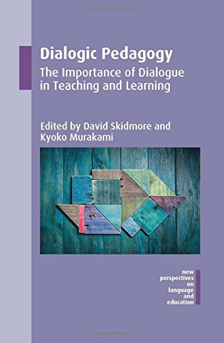 Dialogic Pedagogy: The Importance of Dialogue in Teaching and Learning (New Perspectives on Language and Education) by Multilingual Matters