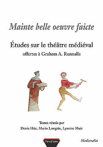 Mainte Belle Oeuvre Faicte: Etudes Sur Le Theatre Medieval Offertes a Graham