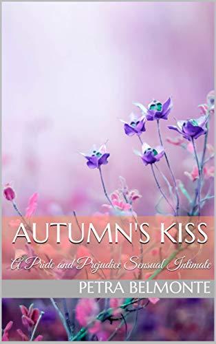 Kisses Intimate - Autumn's Kiss: A Pride and Prejudice Sensual Intimate (Elizabeth's Secret Garden Book 2)