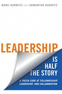 power of followership the robert e kelley  leadership is half the story a fresh look at followership leadership and collaboration