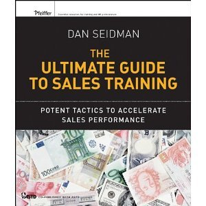 The Ultimate Guide to Sales Training: Potent Tactics to Accelerate Sales Performance [Paperback] [2012] 1 Ed. Dan Seidman