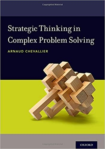 Strategic Thinking in Complex Problem Solving by Arnaud Chevallier (2016-08-03)