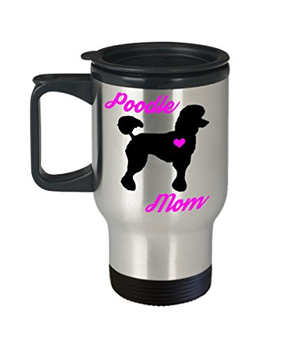 Poodle Mom Travel Mug - Insulated Portable Coffee Cup With Handle & Lid - Best Christmas Gift Idea For Women Standard, Miniature, Mini & Toy Lovers - Novelty Dog Quote ()