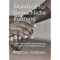 Manifest für menschliche Führung: Sechs Thesen für neue Führung im Zeitalter der Digitalisierung