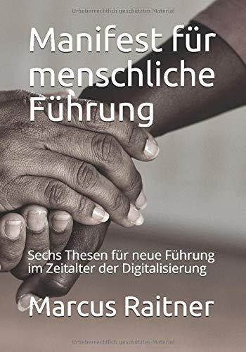 Manifest Für Menschliche Führung  Sechs Thesen Für Neue Führung Im Zeitalter Der Digitalisierung