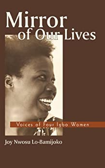 Mirror of Our Lives: Voices of Four Igbo Women by [Joy Nwosu Lo-Bamijoko]