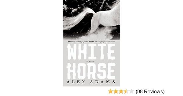 White Horse A Novel Adams Alex 9781451642995 Amazon Com Books
