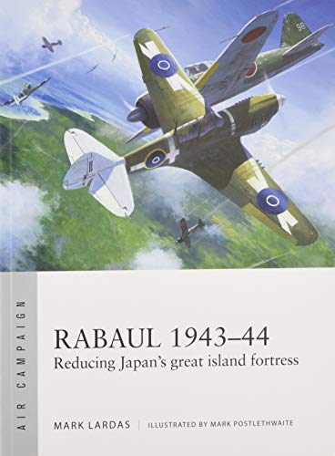 Island Fortress - Rabaul 1943-44: Reducing Japan's great island fortress (Air Campaign)