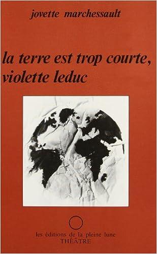 En ligne téléchargement gratuit La Terre Est Trop Courte, Violette Leduc pdf