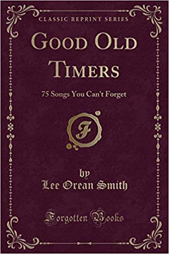 Good Old Timers: 75 Songs You Can't Forget (Classic Reprint): Lee