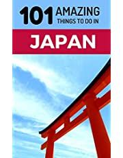 101 Amazing Things to Do in Japan: Japan Travel Guide