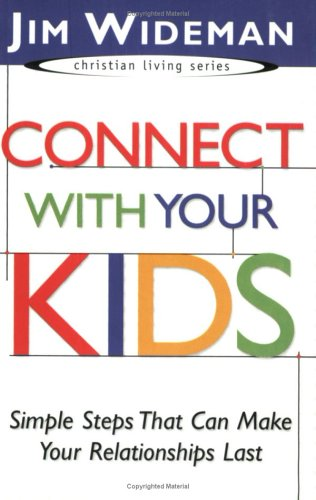 Connect with Your Kids: Simple Steps that Can Make Your Relationships Last (Christian Living)