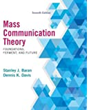 Mass Communication Theory: Foundations, Ferment, and Future, 7th Edition