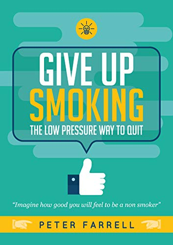 GIVE UP SMOKING: THE LOW PRESSURE WAY TO QUIT
