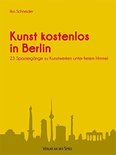 Kunst kostenlos in Berlin: 23 Spaziergänge zu Kunstwerken unter freiem Himmel