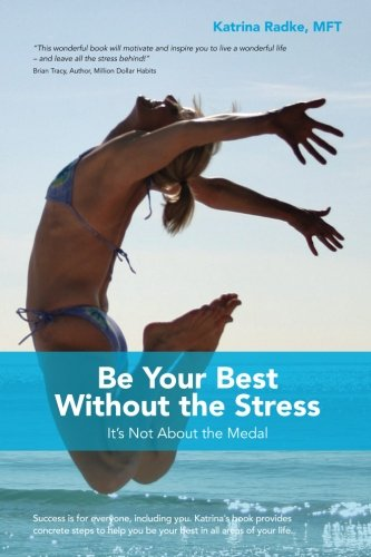 Be Your Best Without the Stress: It's Not About The Medal