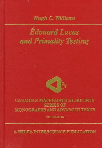 Edouard Lucas and Primality Testing (Wiley-Interscience and Canadian Mathematics Series of Monographs and Texts)