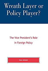 Wreath Layer or Policy Player?: The Vice President's Role in Foreign Affairs (The Presidency and Public Policy)