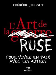 L'art de la ruse : pour vivre en paix avec les autres, Joignot, Frédéric