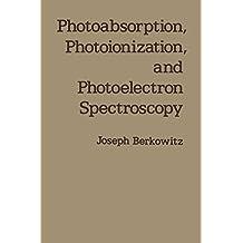 Photoabsorption, Photoionization, and Photoelectron Spectroscopy (Pure& Applied Physics Ser.)