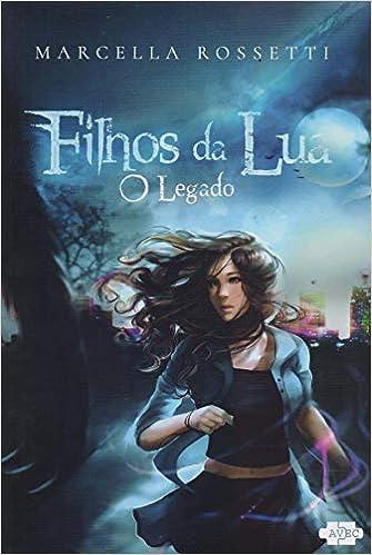 be88a74b05 Filhos da lua   O legado  1 - 9788567901527 - Livros na Amazon Brasil