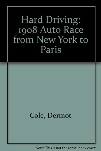 Hard Driving: The 1908 Auto Race from New York to Paris