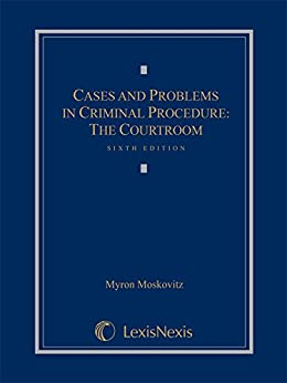 Cases and Problems in Criminal Procedure: The Courtroom by [Moskovitz, Myron]