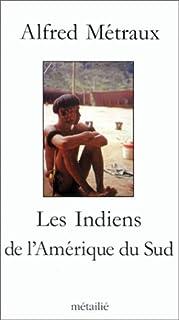 Les Indiens de l'Amérique du Sud, Métraux, Alfred
