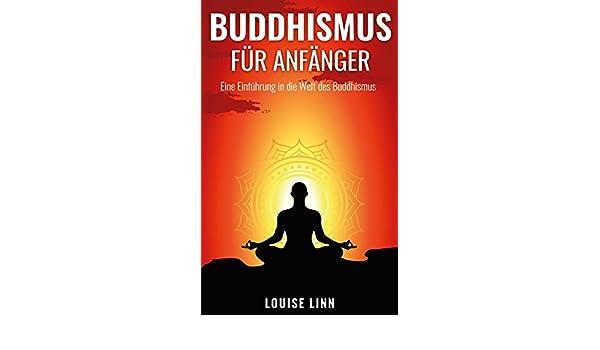 Buddhismus für Anfänger - Eine Einführung in die Welt des ...