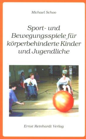 Sport- und Bewegungsspiele für körperbehinderte Kinder und Jugendliche