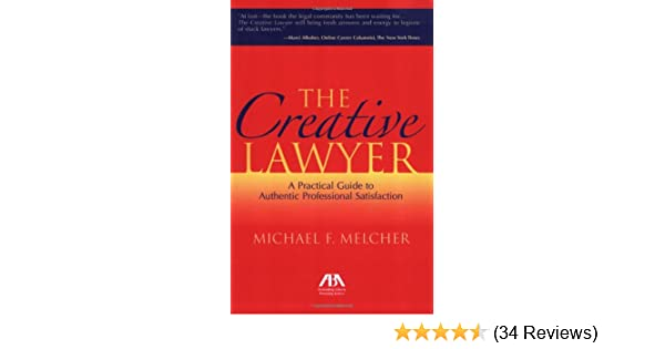 The Creative Lawyer: A Practical Guide to Authentic Professional