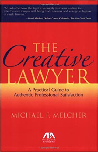 The Creative Lawyer: A Practical Guide to Authentic