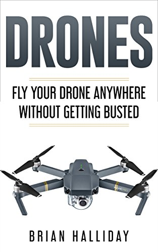 Drones: Fly Your Drone Anywhere Without Getting Busted by [Halliday, Brian]