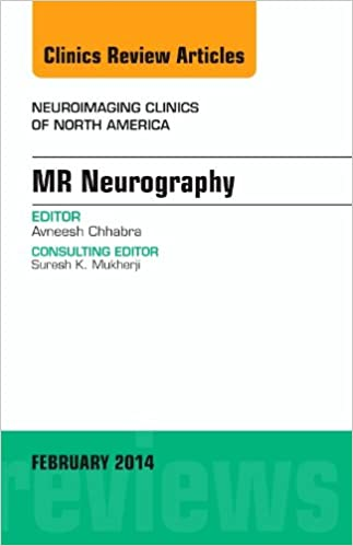 MR Neurography, An Issue of Neuroimaging Clinics, 1e (The Clinics: Radiology)