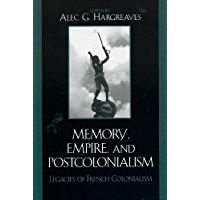 Memory, Empire, and Postcolonialism: Legacies of French Colonialism (After the Empire: The Francophone World and Postcolonial France Book 113)